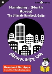 Ultimate Handbook Guide to Hamhung : (North Korea) Travel Guide ebook by Hubert Green,Sam Enrico