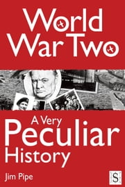 World War Two, A Very Peculiar History ebook by Jim Pipe