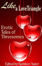 Like a Love Triangle - Erotic Tales of Threesomes ebook by Kathleen Tudor