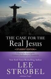 The Case for the Real Jesus Student Edition - A Journalist Investigates Current Challenges to Christianity ebook by Lee Strobel