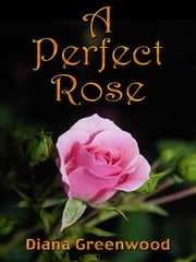 A Perfect Rose ebook by Greenwood, Diana