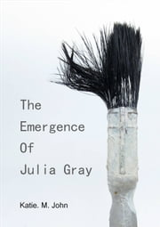 The Emergence of Julia Gray ebook by Katie M John