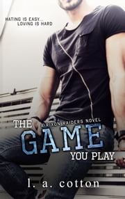 The Game You Play ebook by L A Cotton