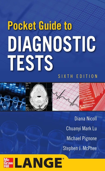 Pocket Guide to Diagnostic Tests, Sixth Edition ebook by Diana Nicoll,Michael Pignone,Chuanyi Mark Lu,Stephen J. McPhee