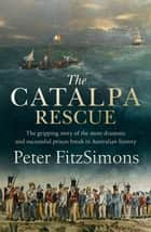The Catalpa Rescue - The gripping story of the most dramatic and successful prison break in Australian history ebook by