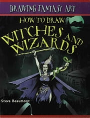 How to Draw Witches and Wizards ebook by Beaumont, Steve