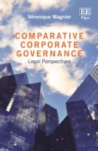 Comparative Corporate Governance - Legal Perspectives ebook by Veronique Magnier