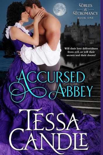 Accursed Abbey - Nobles & Necromancy, #1 ebook by Tessa Candle