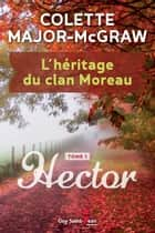 L'héritage du clan Moreau, tome 1 - Hector ebook by Colette Major-McGraw