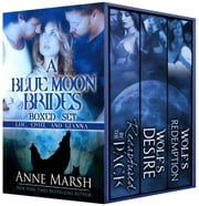 A Blue Moon Brides Boxed Set: Luc, Cruz and Gianna ebook by Anne Marsh