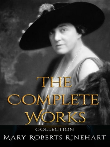 Mary Roberts Rinehart: The Complete Works ebook by Mary Roberts Rinehart