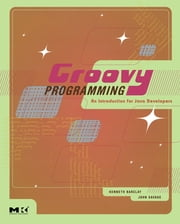 Groovy Programming - An Introduction for Java Developers ebook by Kenneth Barclay,John Savage