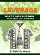 How to Grow Rich with The Power of Leverage ebook by Praveen Kumar