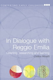 In Dialogue with Reggio Emilia - Listening, Researching and Learning ebook by Carlina Rinaldi