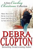 A Very Cowboy Christmas Collection - Enhanced Edition ebook by Debra Clopton