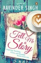 Tell Me a Story ebook by Ravinder Singh