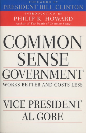 Common Sense Government - Works Better and Costs Less ebook by Al Gore
