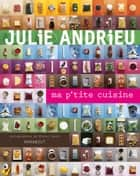 Ma p'tite cuisine ebook by Julie Andrieu