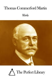 Works of Thomas Commerford Martin ebook by Thomas Commerford Martin