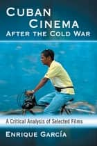 Cuban Cinema After the Cold War ebook by Enrique García