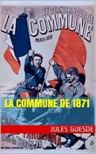 La Commune de 1871 ebook by Jules Guesde