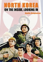 North Korea: On the Inside, Looking In ebook by Dualta Roughneen