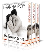 The Forever Series: The First Three Novels - Forever Innocent, Forever Loved, Forever Sheltered ebook by Deanna Roy