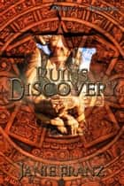 Ruins Discovery - Ruins, #1 ebook by Janie Franz