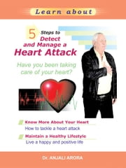5 Steps to Detect and Manage a Heart Attack ebook by Anjali Arora