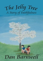 The Jelly Tree - A Story of Faithfulness ebook by Dan Barnwell