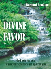 Divine Favor: God Acts for You When Your Enemies Act Against You ebook by Bernard Boulton