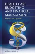 Health Care Budgeting and Financial Management, 2nd Edition ebook by William J. Ward Jr.