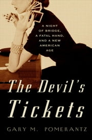 The Devil's Tickets - A Night of Bridge, a Fatal Hand, and a New American Age ebook by Gary M. Pomerantz