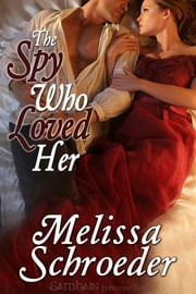 The Spy Who Loved Her ebook by Melissa Schroeder