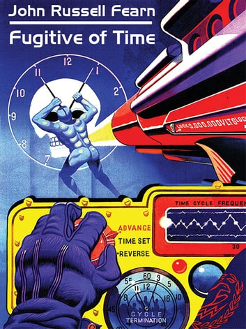 Fugitive of Time: A Classic Science Fiction Novel ebook by John Russell Fearn