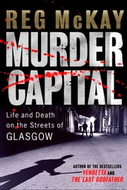Murder Capital - Life and Death on the Streets of Glasgow ebook by Reg McKay