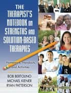 The Therapist's Notebook on Strengths and Solution-Based Therapies ebook by Bob Bertolino,Michael Kiener,Ryan Patterson