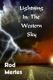 Lightning In The Western Sky ebook by Rod Mertes
