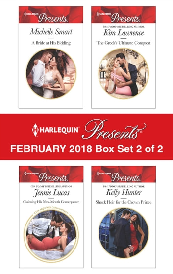 Harlequin Presents February 2018 - Box Set 2 of 2 - A Bride at His Bidding\Claiming His Nine-Month Consequence\The Greek's Ultimate Conquest\Shock Heir for the Crown Prince 電子書籍 by Michelle Smart,Jennie Lucas,Kim Lawrence,Kelly Hunter