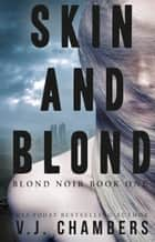 Skin and Blond ebook by V. J. Chambers