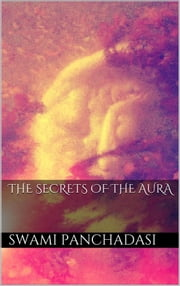 The Secrets of the Human Aura ebook by SWAMI PANCHADASI
