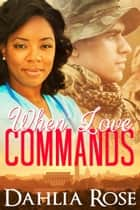 When Love Commands ebook by Dahlia Rose