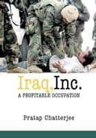 Iraq, Inc. - A Profitable Occupation ebook by Pratap Chatterjee