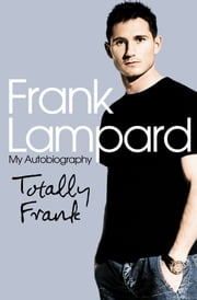 Totally Frank: The Autobiography of Frank Lampard ebook by Frank Lampard
