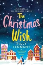 The Christmas Wish - A heartwarming Christmas romance eBook by Tilly Tennant