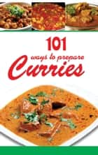 101 Ways To Prepare Curries ebook by AROONA REEJHSINGHANI