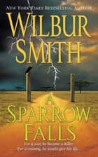A Sparrow Falls - A Courtney Family Novel ebook by Wilbur Smith
