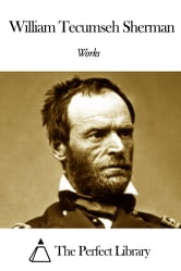 Works of William Tecumseh Sherman ebook by William Tecumseh Sherman