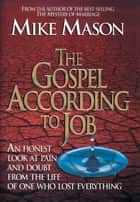 The Gospel According to Job - An Honest Look at Pain and Doubt from the Life of One Who Lost Everything ebook by Mike Mason
