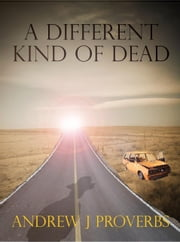 A different kind of dead ebook by Andrew Proverbs